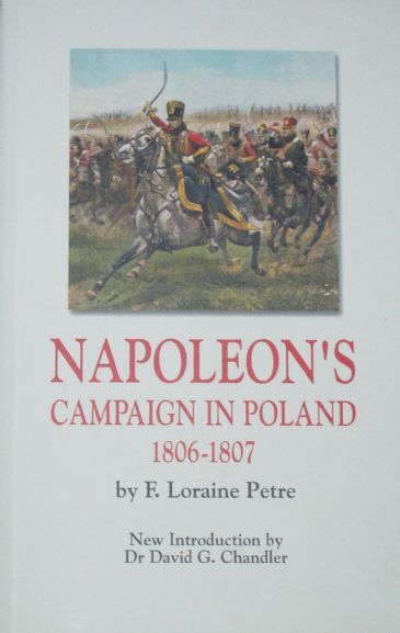 Napoleon's Campaign in Poland 1806-1807, by F.Loraine Petre